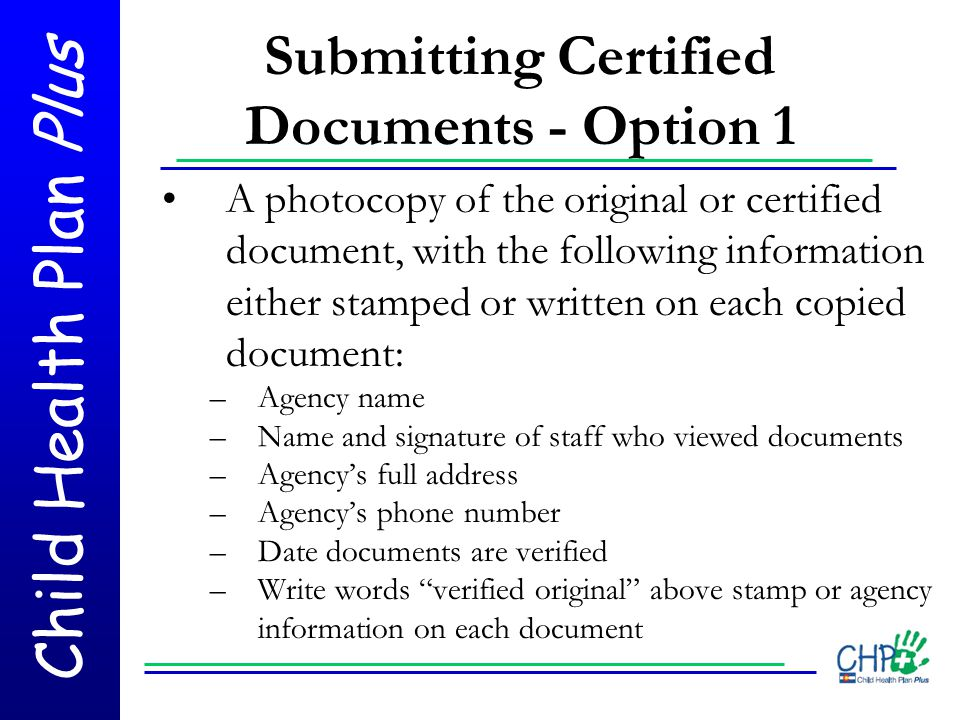 Child Health Plan Plus Submitting Certified Documents - Option 1 A photocopy of the original or certified document, with the following information eit