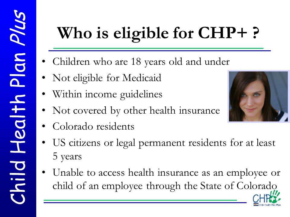 Child Health Plan Plus Question 2: If applicable, write alien registration number on the line and make a copy of both sides of resident card to include with the application Question 4: Medicaid will allow up to 3 months of backdated coverage; CHP+ does not back date and enrollment begins the day an application is received and date-stamped by a CHP+ partner organization Points of Clarification