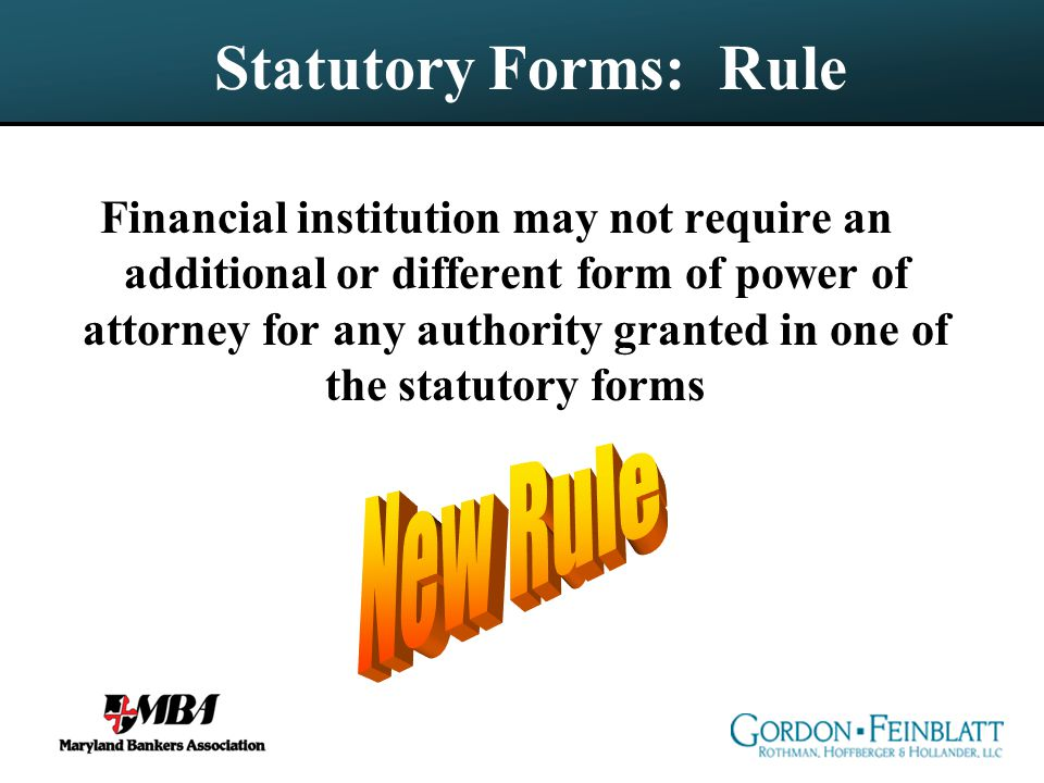 Statutory Forms: Rule Financial institution may not require an additional or different form of power of attorney for any authority granted in one of the statutory forms