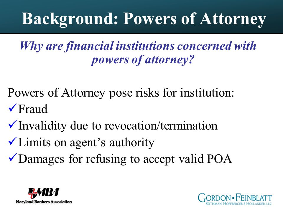 Background: Powers of Attorney Why are financial institutions concerned with powers of attorney.
