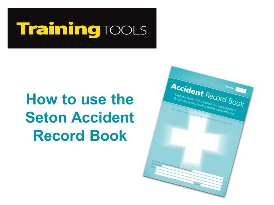 How to use the Seton Accident Record Book