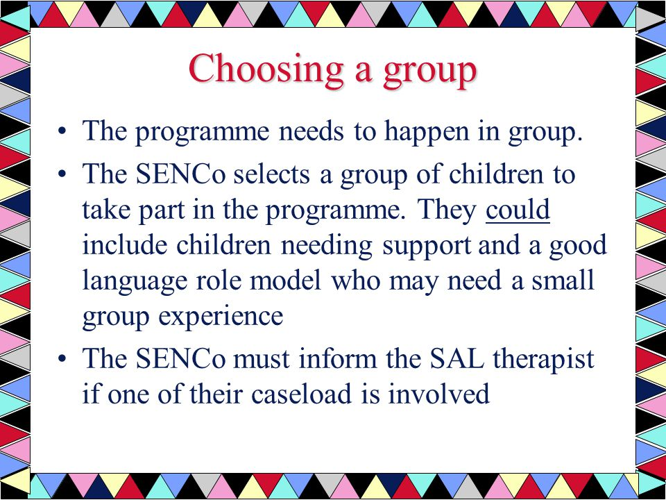 Choosing a group The programme needs to happen in group.