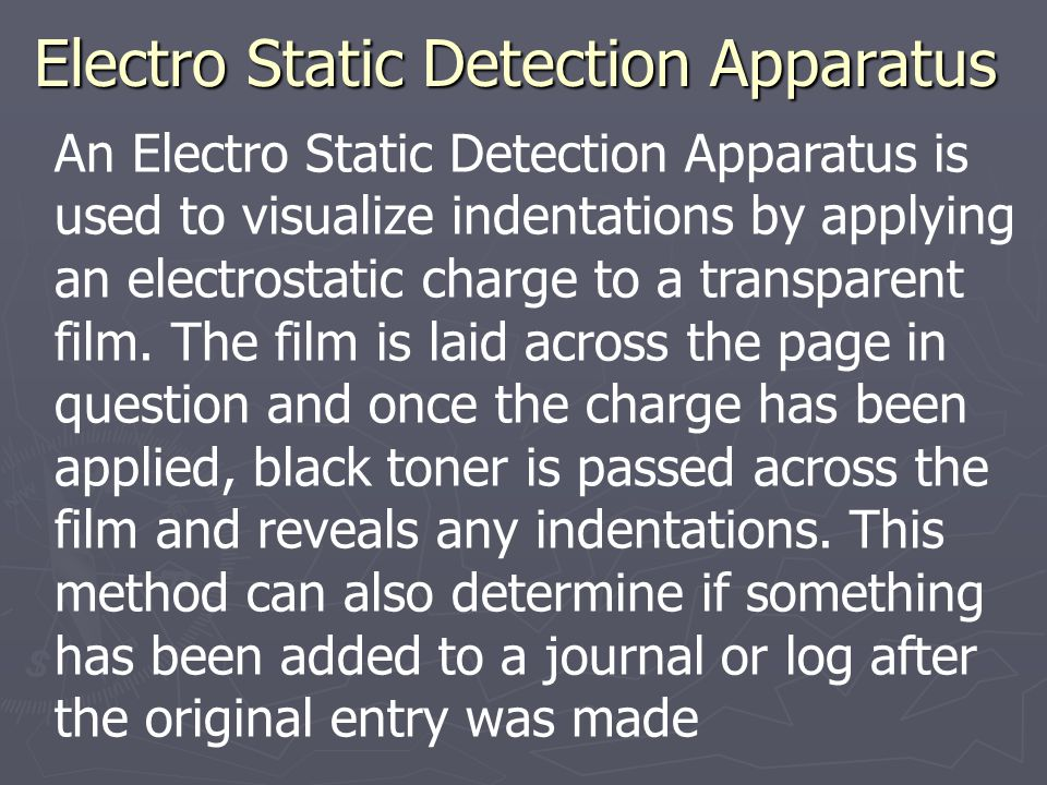 Electro Static Detection Apparatus An Electro Static Detection Apparatus is used to visualize indentations by applying an electrostatic charge to a tr