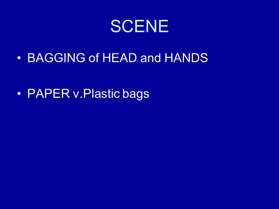 SCENE BAGGING of HEAD and HANDS PAPER v.Plastic bags