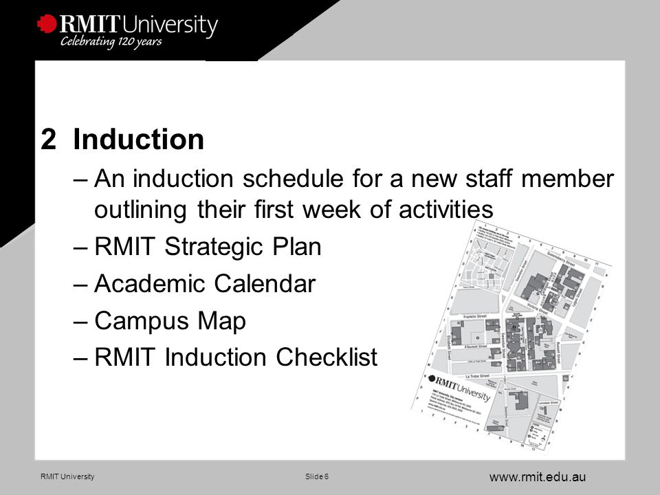 www.rmit.edu.au RMIT UniversitySlide 17 Distribution Each new staff member receives: –Electronic copy of the Induction Manual on CD to keep –Hard copy folder to borrow for 2 weeks Student Admin Induction Manual May 2007