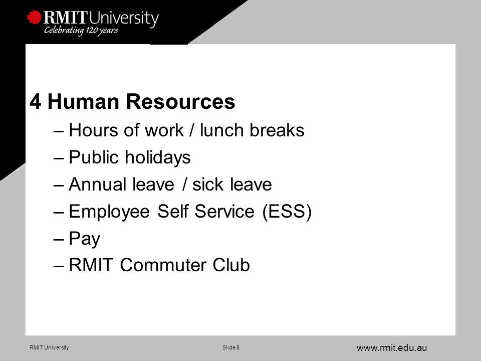 www.rmit.edu.au RMIT UniversitySlide 9 5 Staff Training –Within the staff workplan including: Information Technology Services (ITS) training Open Program Short Courses