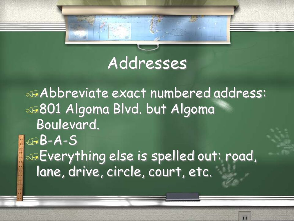 Addresses / Abbreviate exact numbered address: / 801 Algoma Blvd.