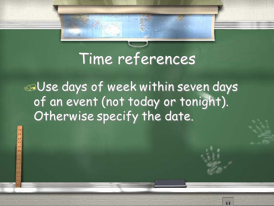 Time references / Use days of week within seven days of an event (not today or tonight).