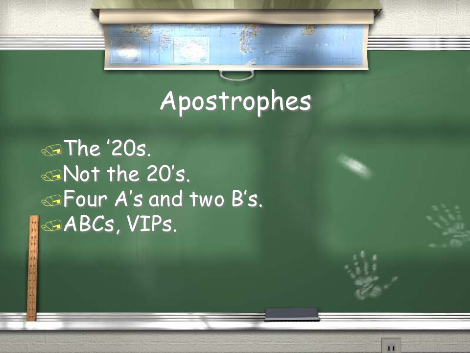 Apostrophes / The '20s./ Not the 20's. / Four A's and two B's.
