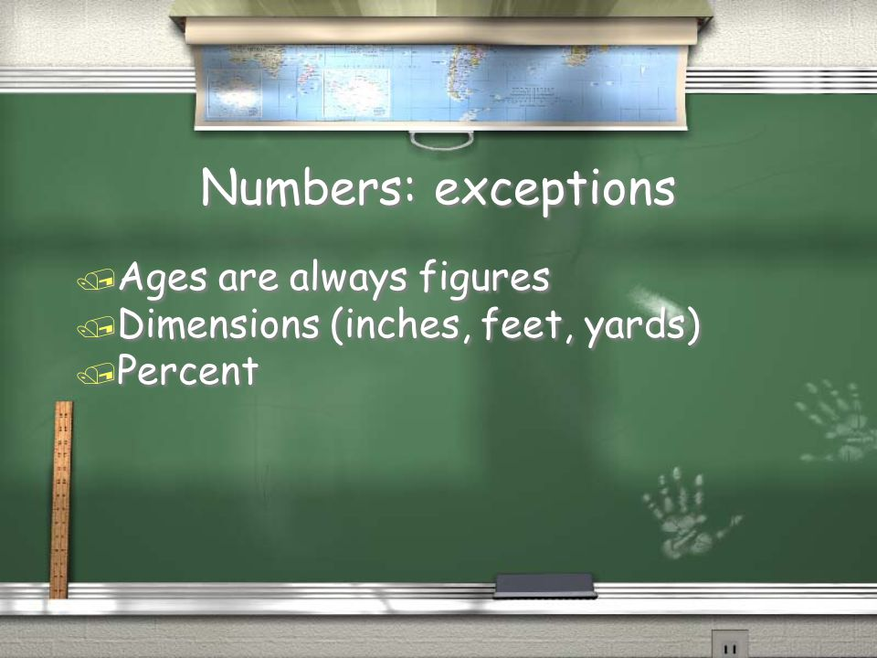 Numbers: exceptions / Ages are always figures / Dimensions (inches, feet, yards) / Percent / Ages are always figures / Dimensions (inches, feet, yards) / Percent