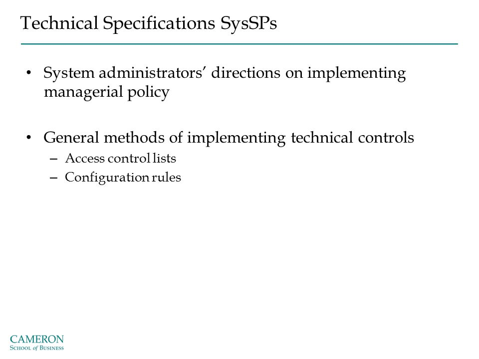 Technical Specifications SysSPs System administrators' directions on implementing managerial policy General methods of implementing technical controls