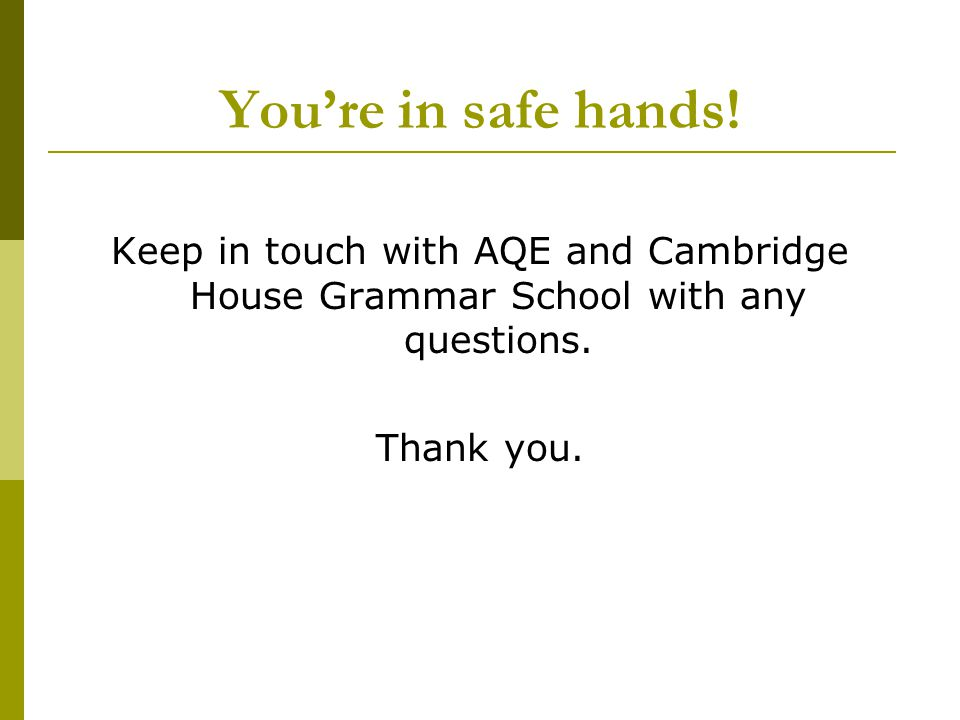 You're in safe hands. Keep in touch with AQE and Cambridge House Grammar School with any questions.
