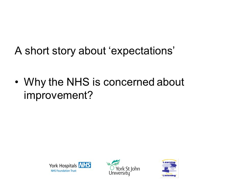 A short story about 'expectations' Why the NHS is concerned about improvement