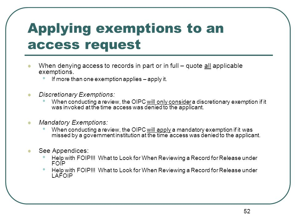 52 Applying exemptions to an access request When denying access to records in part or in full – quote all applicable exemptions.