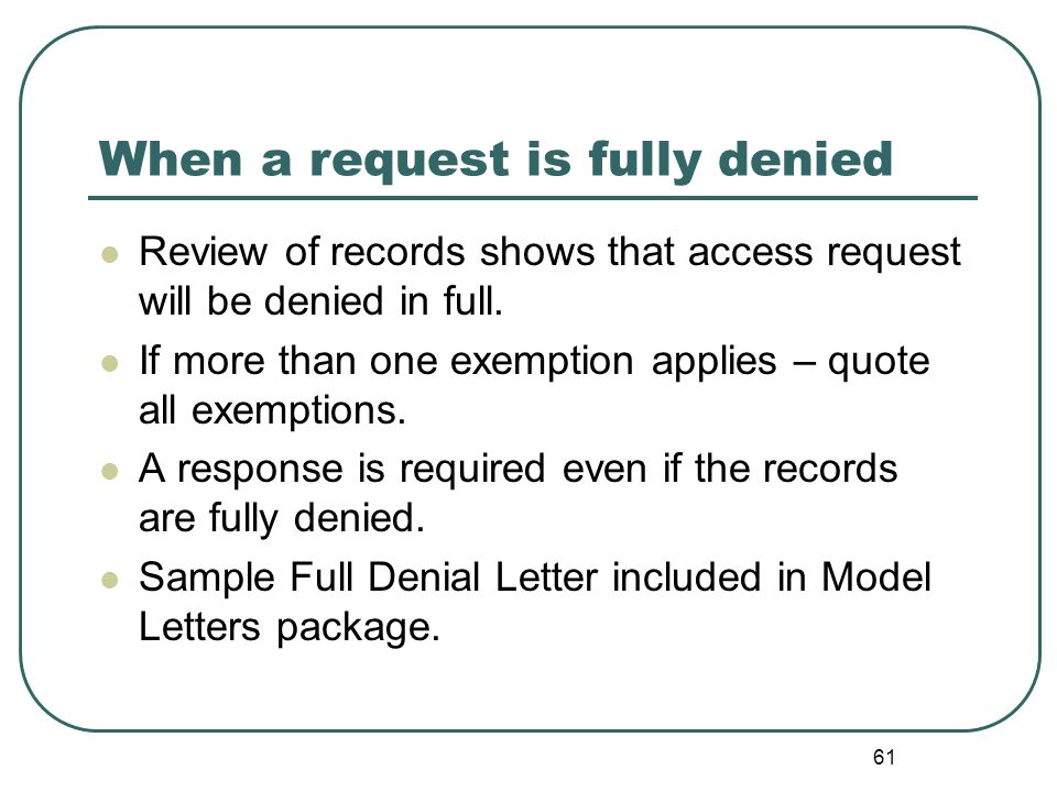 61 When a request is fully denied Review of records shows that access request will be denied in full.