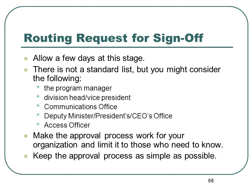 66 Routing Request for Sign-Off Allow a few days at this stage.