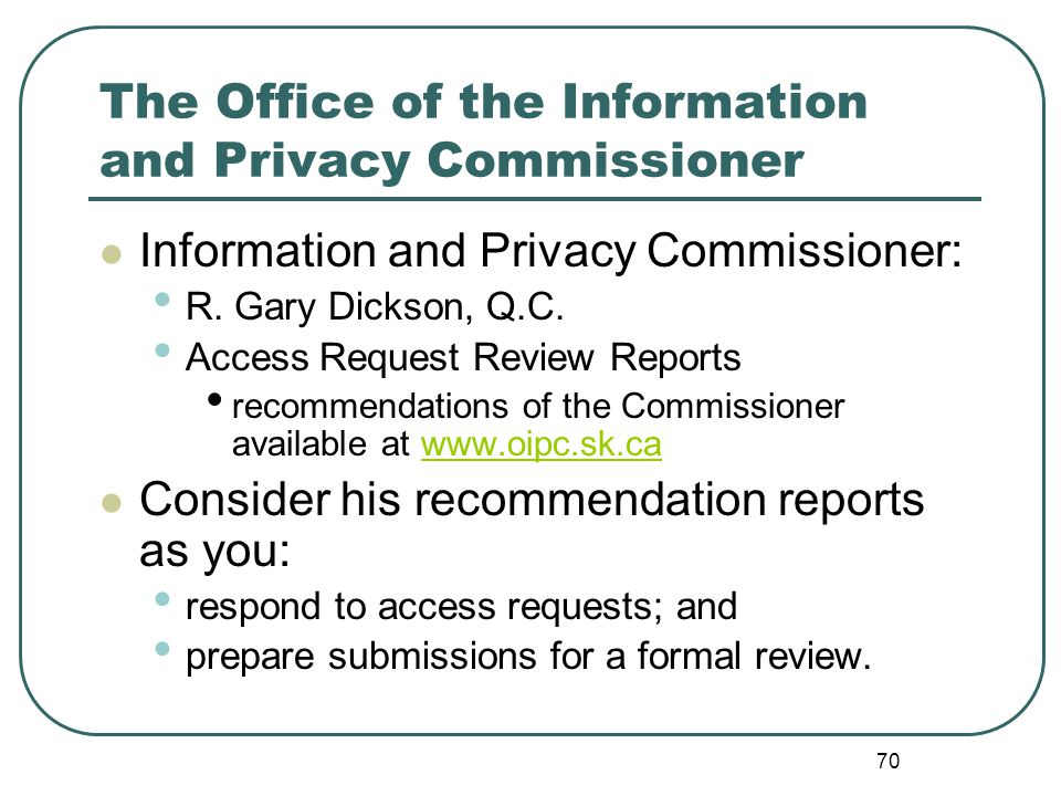 70 The Office of the Information and Privacy Commissioner Information and Privacy Commissioner: R.