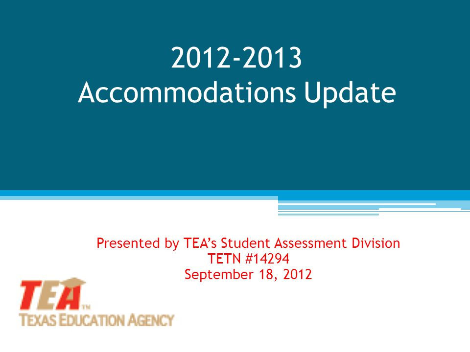 Deadlines for Accommodation Request Forms Accommodation Request Forms must be received by TEA far enough in advance to allow time for processing.