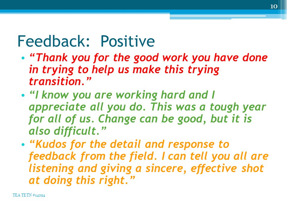 Feedback: Positive Thank you for the good work you have done in trying to help us make this trying transition. I know you are working hard and I appreciate all you do.
