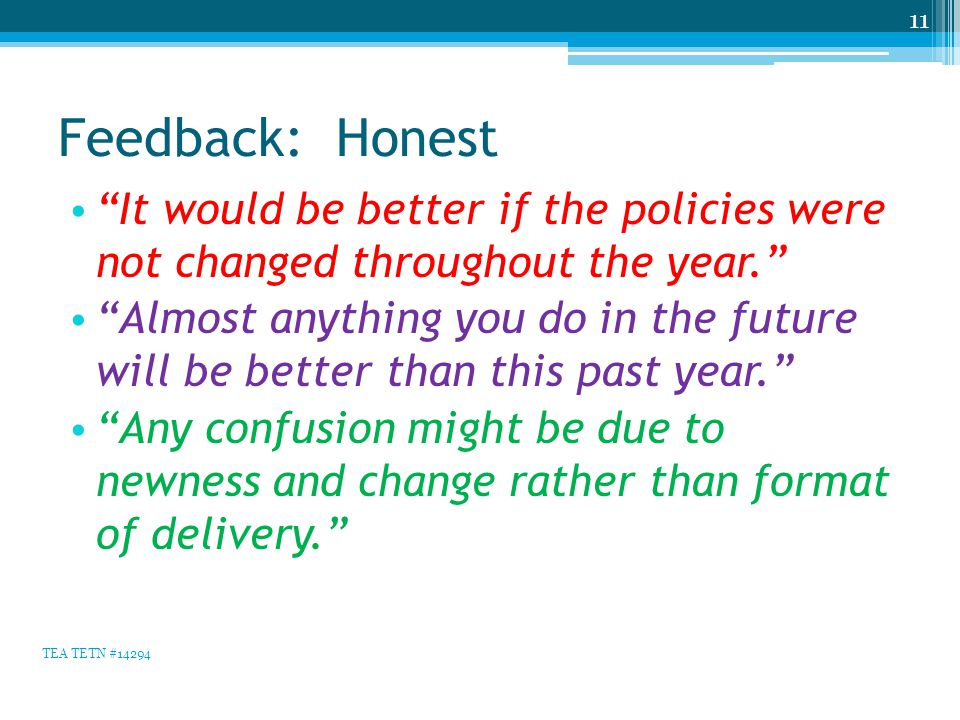"""Feedback: Honest """"It would be better if the policies were not changed throughout the year."""" """"Almost anything you do in the future will be better than"""