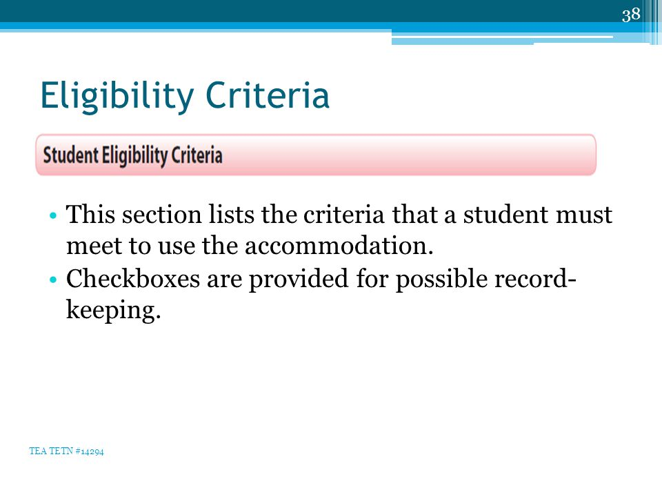 Eligibility Criteria 38 TEA TETN #14294 This section lists the criteria that a student must meet to use the accommodation.