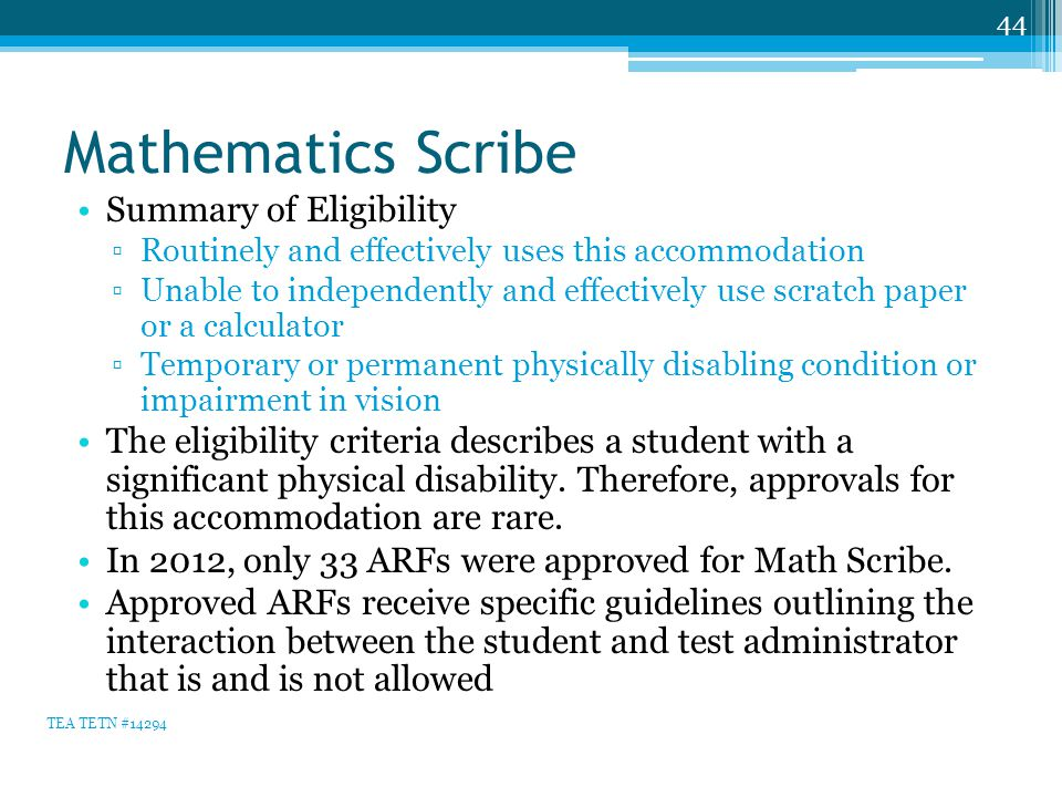 Mathematics Scribe Summary of Eligibility ▫Routinely and effectively uses this accommodation ▫Unable to independently and effectively use scratch pape