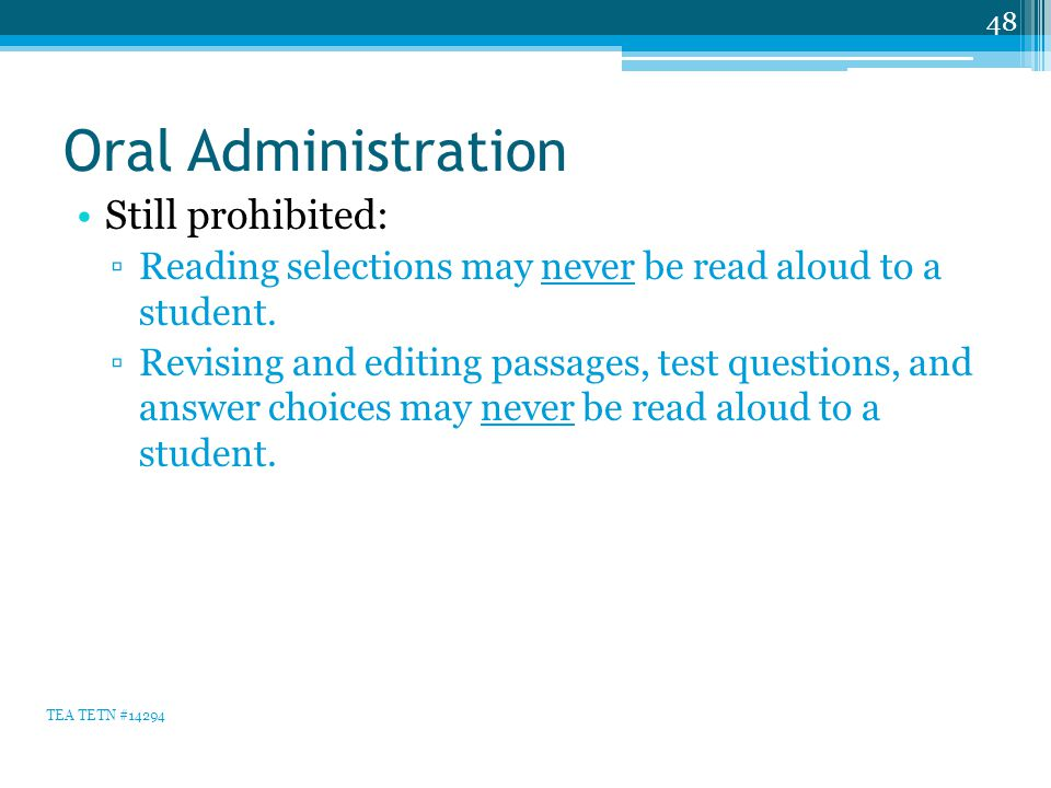 Oral Administration Still prohibited: ▫Reading selections may never be read aloud to a student.