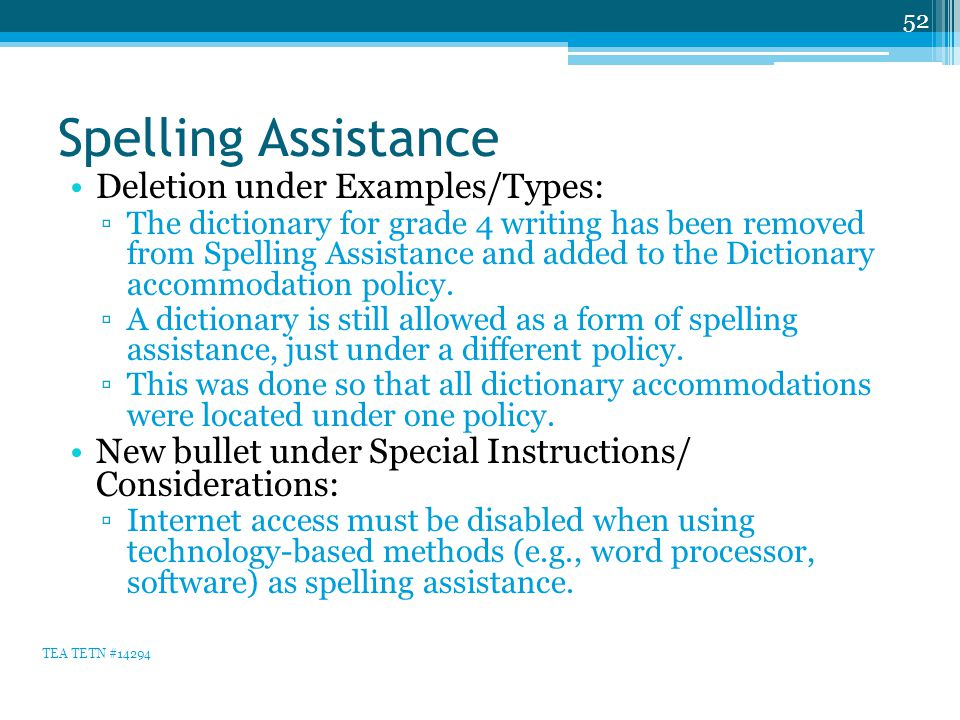 Spelling Assistance Deletion under Examples/Types: ▫The dictionary for grade 4 writing has been removed from Spelling Assistance and added to the Dictionary accommodation policy.