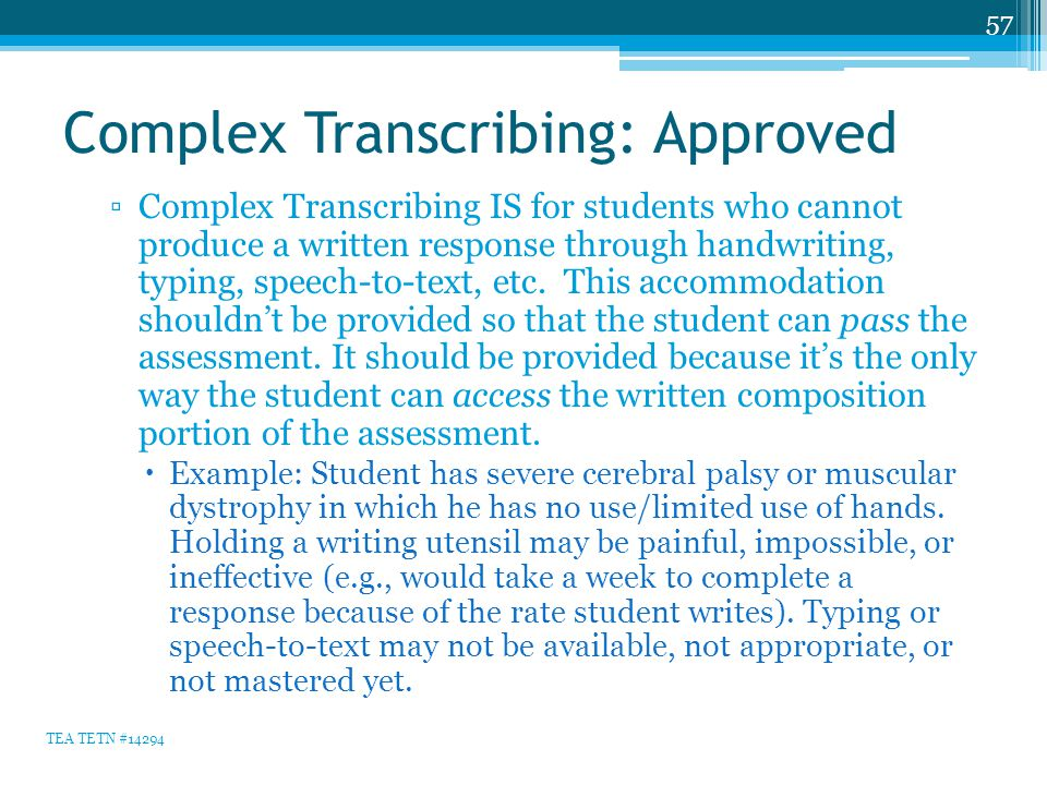 Complex Transcribing: Approved ▫Complex Transcribing IS for students who cannot produce a written response through handwriting, typing, speech-to-text