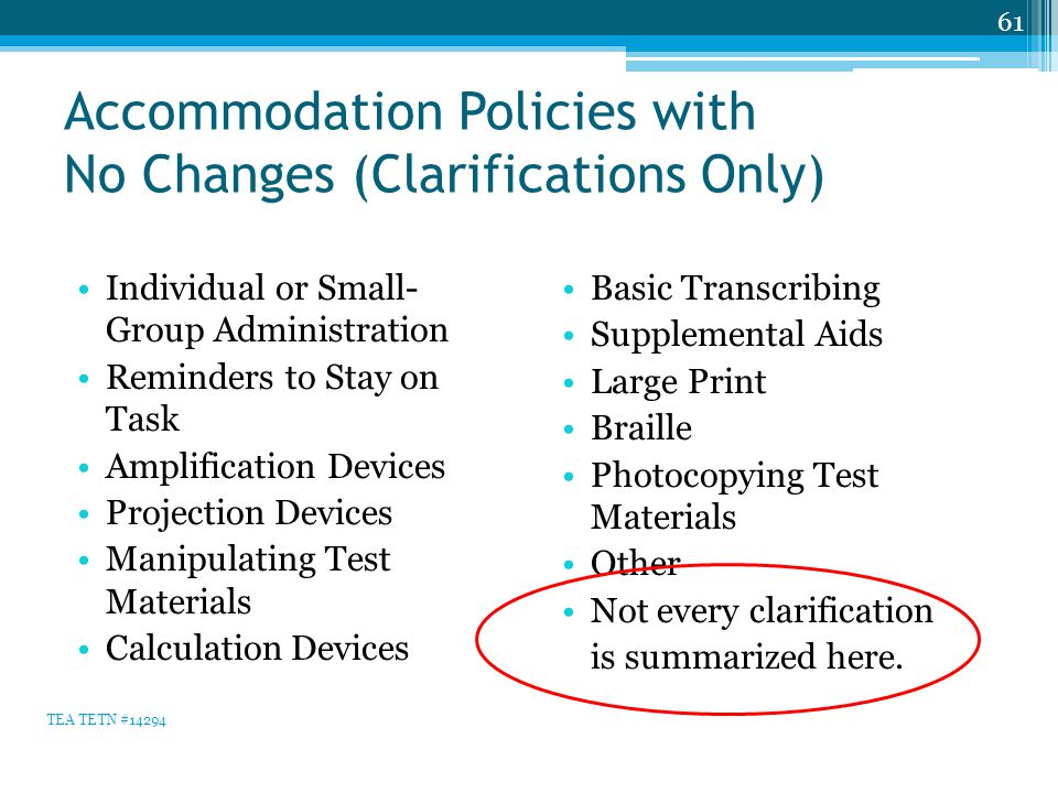 Accommodation Policies with No Changes (Clarifications Only) Individual or Small- Group Administration Reminders to Stay on Task Amplification Devices
