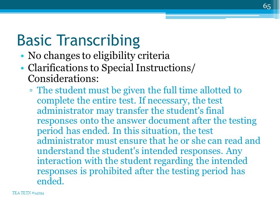 Basic Transcribing No changes to eligibility criteria Clarifications to Special Instructions/ Considerations: ▫The student must be given the full time allotted to complete the entire test.