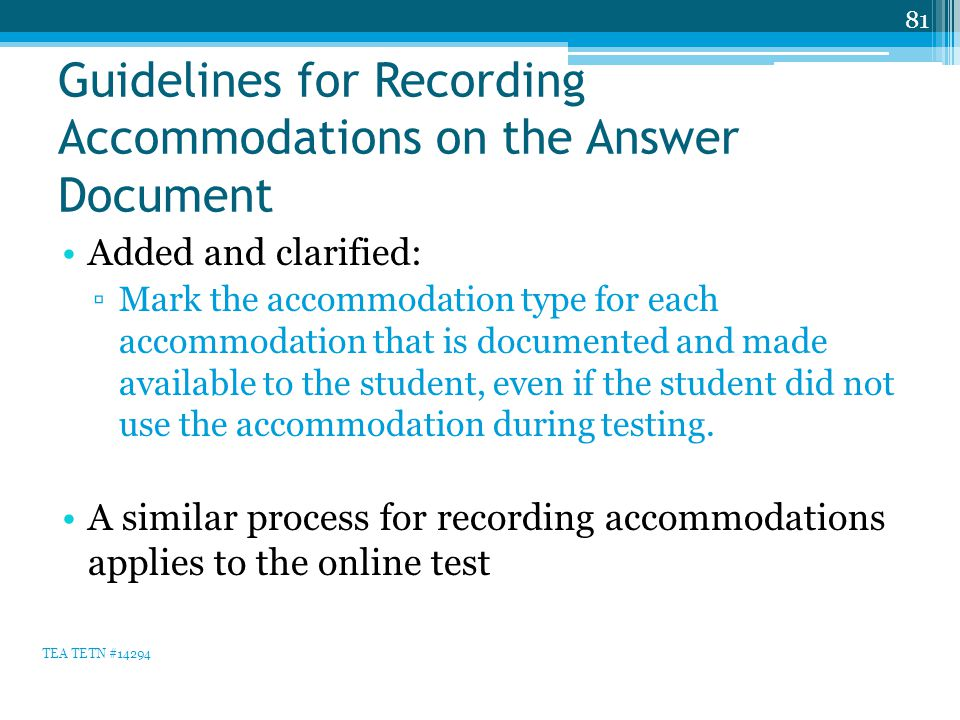 Guidelines for Recording Accommodations on the Answer Document Added and clarified: ▫Mark the accommodation type for each accommodation that is documented and made available to the student, even if the student did not use the accommodation during testing.