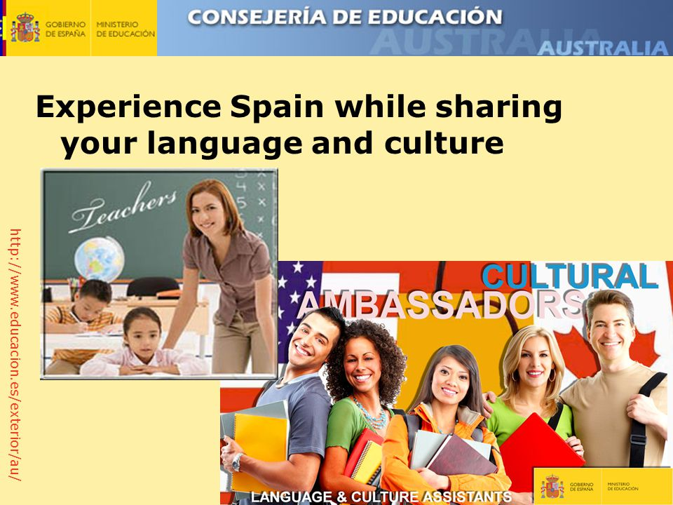 http://www.educacion.es/exterior/au/ Experience Spain while sharing your language and culture