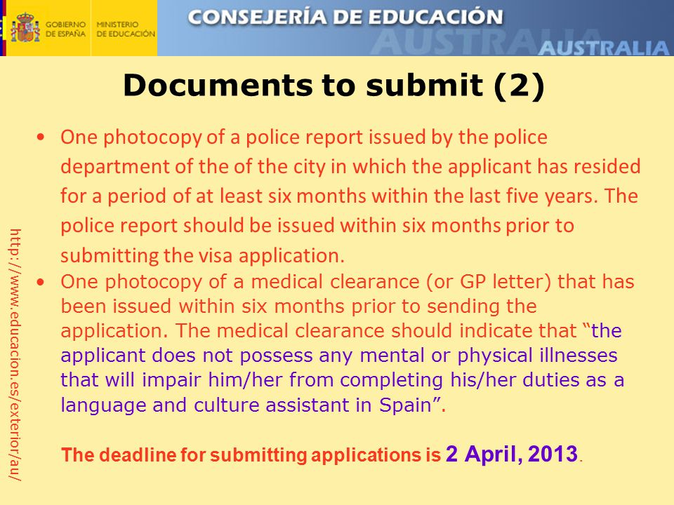 http://www.educacion.es/exterior/au/ Documents to submit (2) One photocopy of a police report issued by the police department of the of the city in which the applicant has resided for a period of at least six months within the last five years.