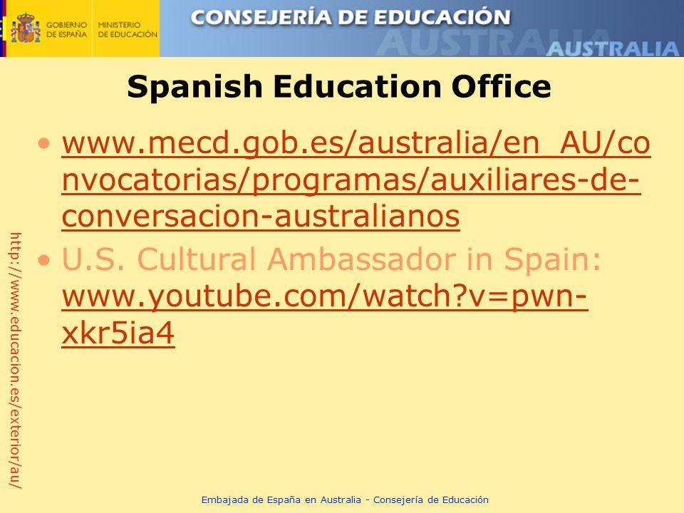 http://www.educacion.es/exterior/au/ Spanish Education Office www.mecd.gob.es/australia/en_AU/co nvocatorias/programas/auxiliares-de- conversacion-australianoswww.mecd.gob.es/australia/en_AU/co nvocatorias/programas/auxiliares-de- conversacion-australianos U.S.