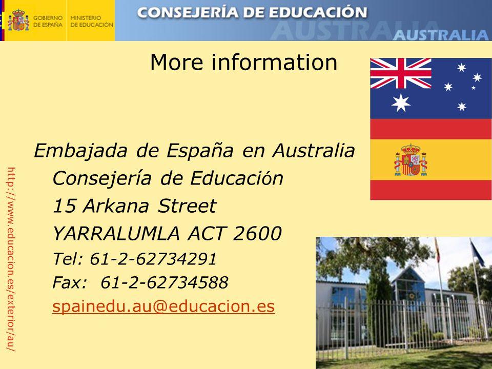 http://www.educacion.es/exterior/au/ More information Embajada de España en Australia Consejería de Educaci ó n 15 Arkana Street YARRALUMLA ACT 2600 Tel: 61-2-62734291 Fax: 61-2-62734588 spainedu.au@educacion.es spainedu.au@educacion.es