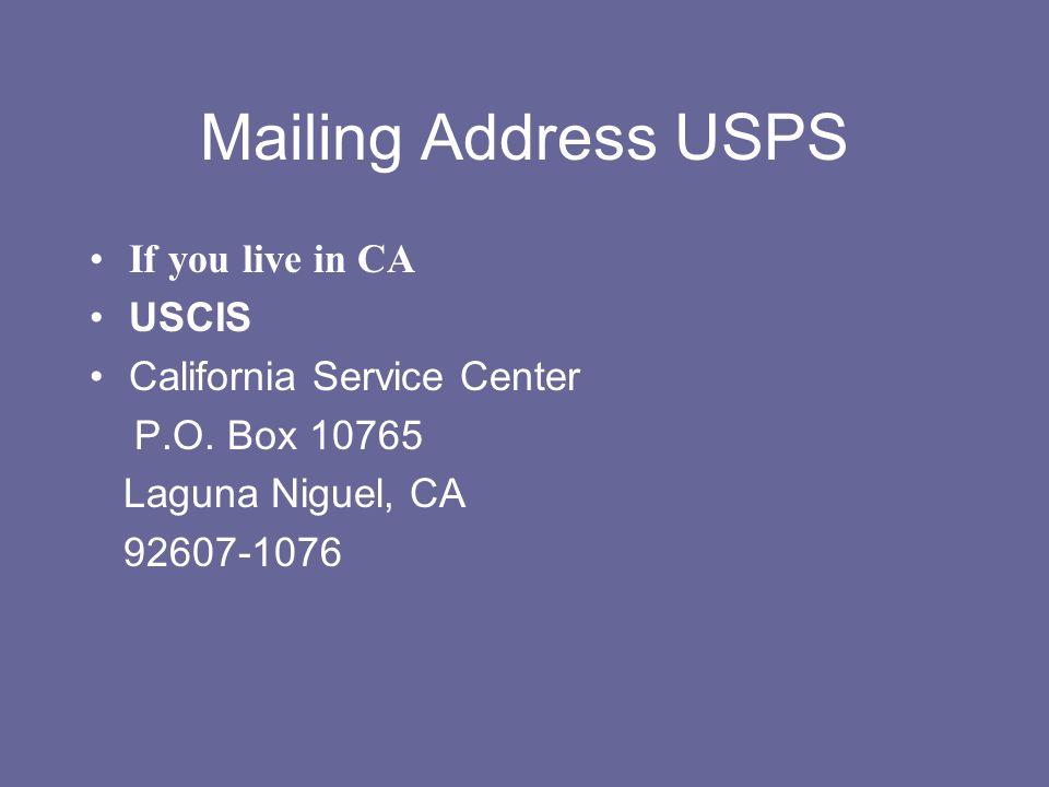 Mailing Address USPS If you live in CA USCIS California Service Center P.O. Box 10765 Laguna Niguel, CA 92607-1076