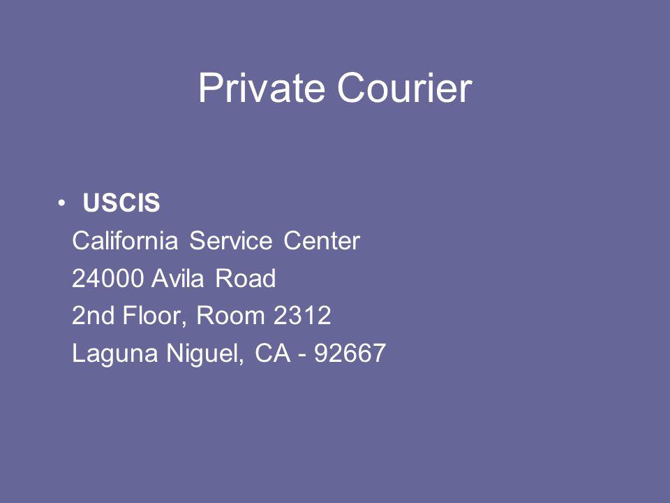 Private Courier USCIS California Service Center 24000 Avila Road 2nd Floor, Room 2312 Laguna Niguel, CA - 92667
