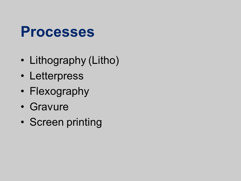 Processes Lithography (Litho) Letterpress Flexography Gravure Screen printing