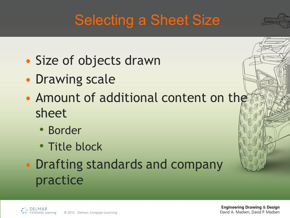 Selecting a Sheet Size Size of objects drawn Drawing scale Amount of additional content on the sheet Border Title block Drafting standards and company practice