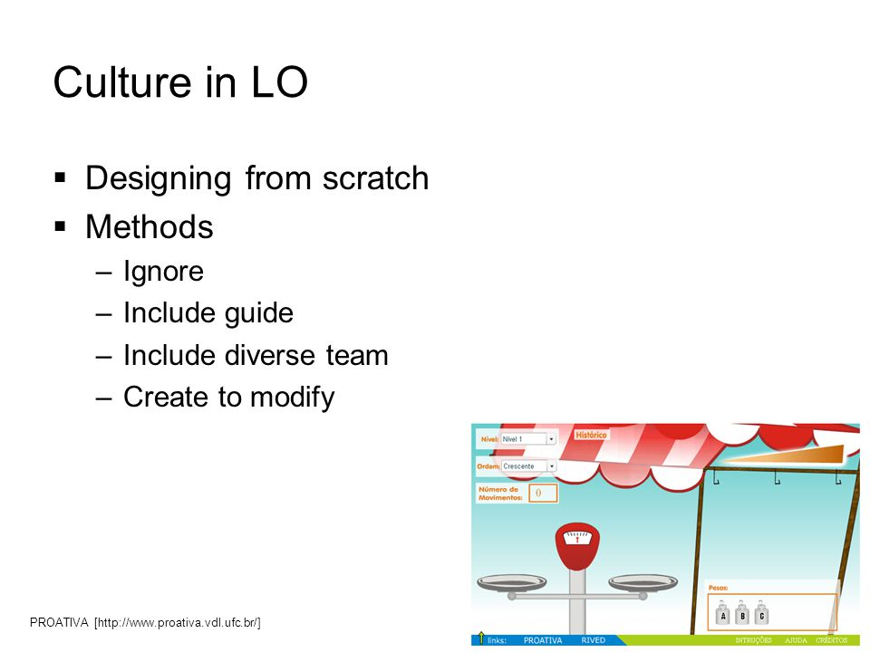 Culture in LO  Designing from scratch  Methods –Ignore –Include guide –Include diverse team –Create to modify PROATIVA [http://www.proativa.vdl.ufc.