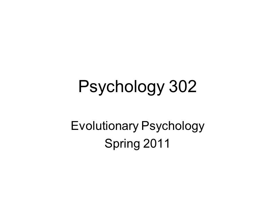 Psychology 302 Evolutionary Psychology Spring 2011
