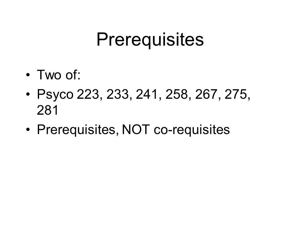 Prerequisites Two of: Psyco 223, 233, 241, 258, 267, 275, 281 Prerequisites, NOT co-requisites