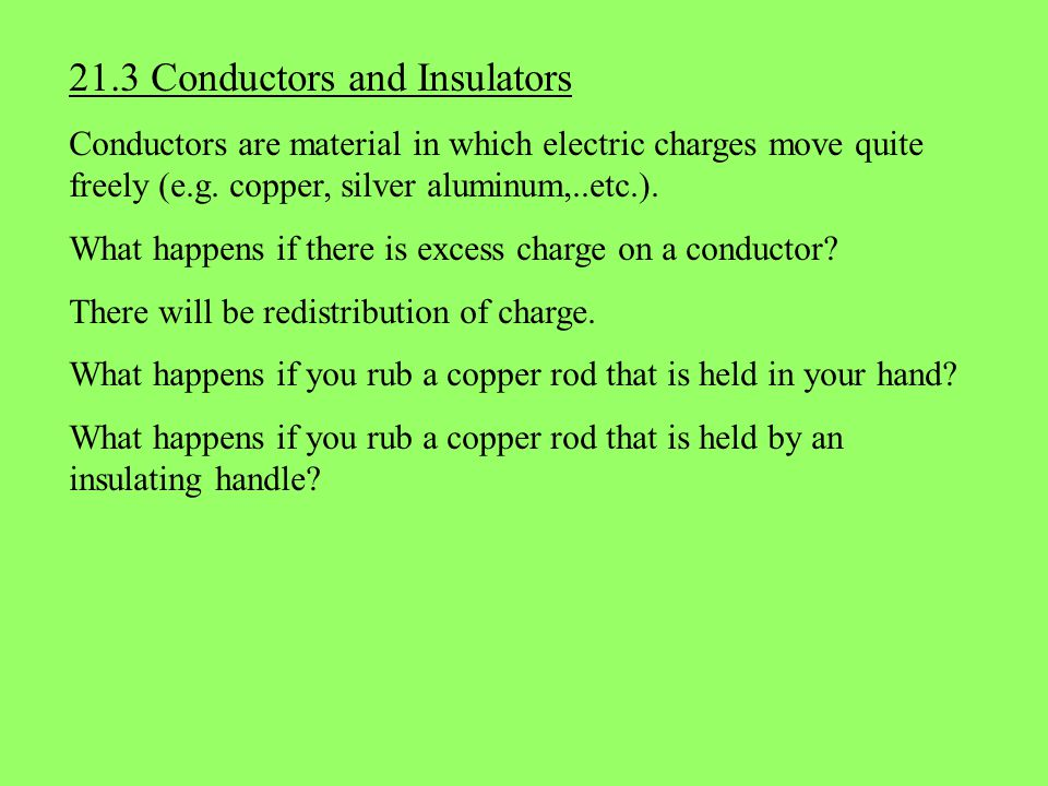 When a conductor is connected to Earth through a conducting wire, we say the conductor has been grounded.