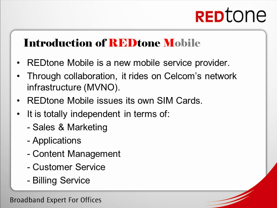 REDtone Mobile is a new mobile service provider. Through collaboration, it rides on Celcom's network infrastructure (MVNO). REDtone Mobile issues its
