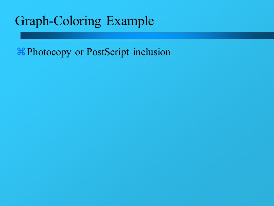 Graph-Coloring Example zPhotocopy or PostScript inclusion