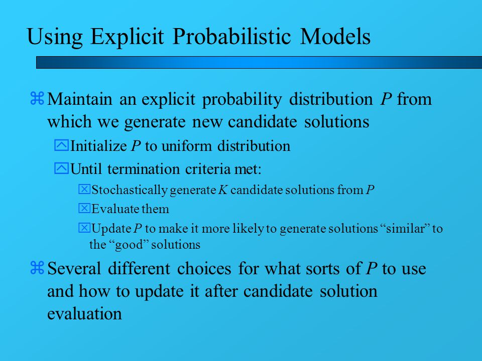 Using Probabilistic Models for Intelligent Restarts zTree-based algorithm's O(n 2 ) execution time per generation very expensive for large problems zEven more so for more complicated Bayesian networks zOne possible approach: use probabilistic models to select good starting points for faster optimization algorithms, e.g.