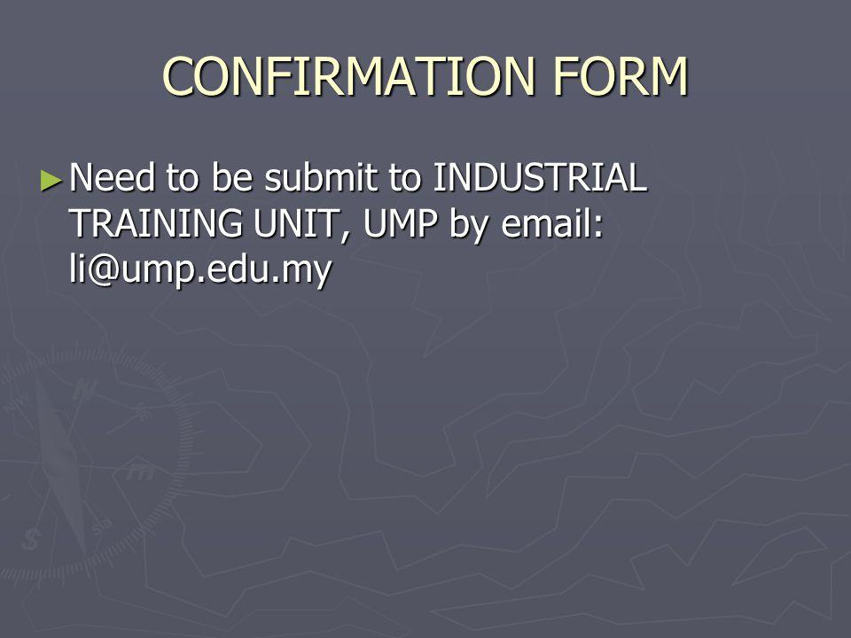 CONTACT INDUSTRIAL TRAINING UNIT ACADEMIC SERVICE CENTRE UNIVERSITI MALAYSIA PAHANG EMAIL: li@ump.edu.my li@ump.edu.my