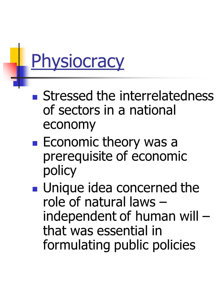 Physiocracy Stressed the interrelatedness of sectors in a national economy Economic theory was a prerequisite of economic policy Unique idea concerned