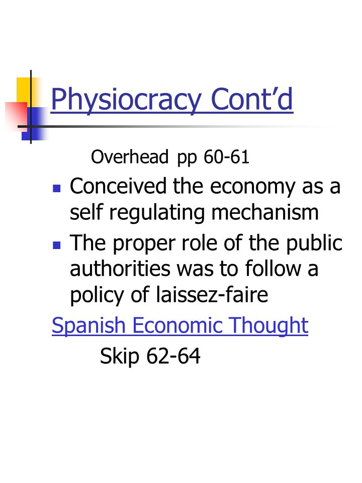Physiocracy Cont'd Overhead pp 60-61 Conceived the economy as a self regulating mechanism The proper role of the public authorities was to follow a po